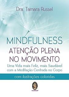 Mindfulness: Atenção Plena no Movimento – Uma Vida Mais Feliz, Mais Saudável com a Meditação Centrada no Corpo