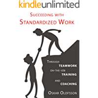 Succeeding with Standardized Work: Through teamwork, on-the-job training, and coaching
