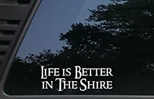 High Viz Inc Life is Better in The Shire - 8 inches by 2 3/4 inches die Cut Vinyl Decal for Cars, Trucks, Windows, Boats, Tool Boxes, laptops - virtually Any Hard Smooth Surface