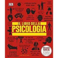 Il libro della psicologia. Grandi idee spiegate in modo semplice