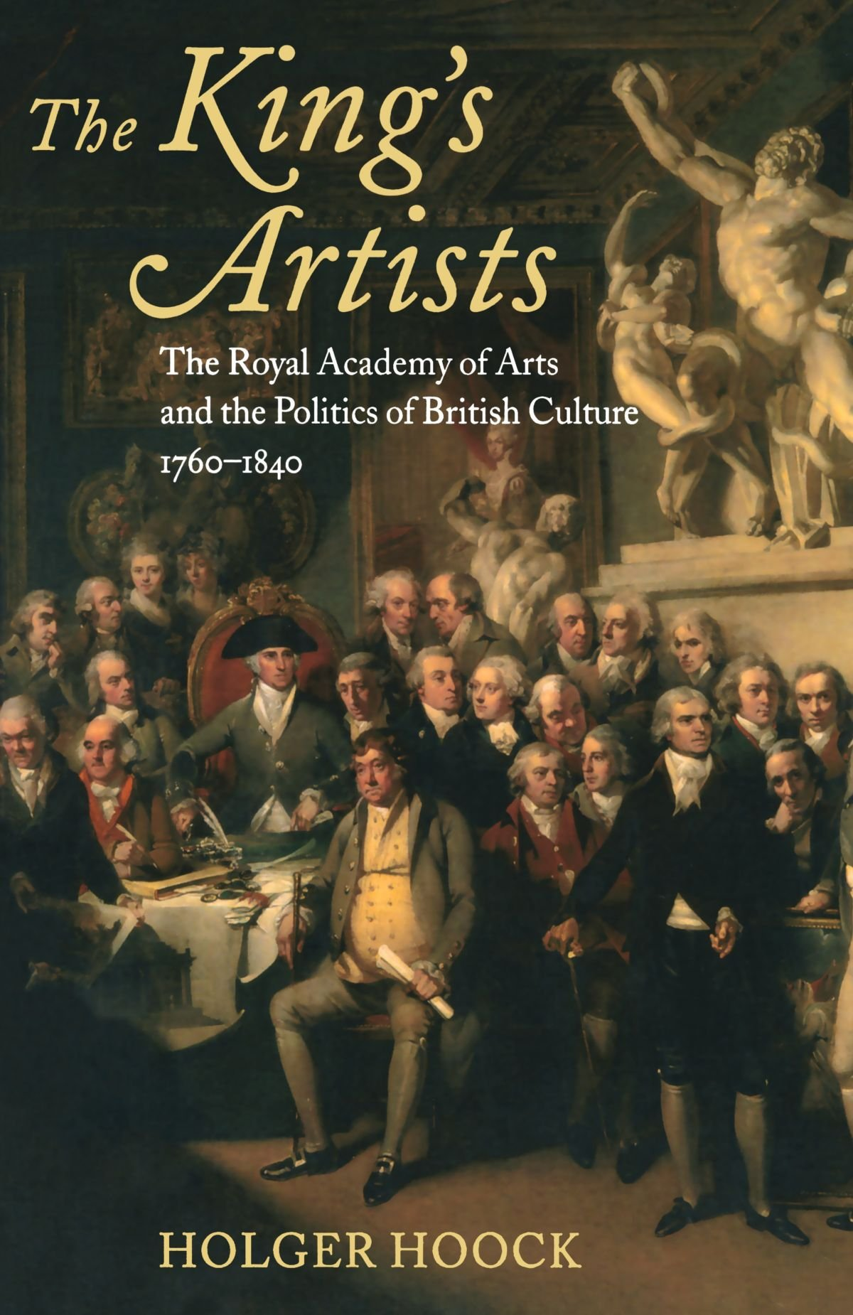 the kings artists the royal academy of arts and the politics of british culture 1760 1840 oxford historical monographs