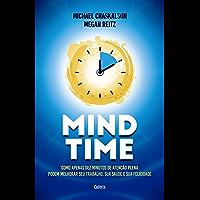 Mind Time: Como apenas dez minutos de atenção plena podem melhorar seu trabalho, saúde e felicidade (Portuguese Edition)