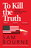 To Kill the Truth: The explosive follow-up to To Kill the President (English Edition)