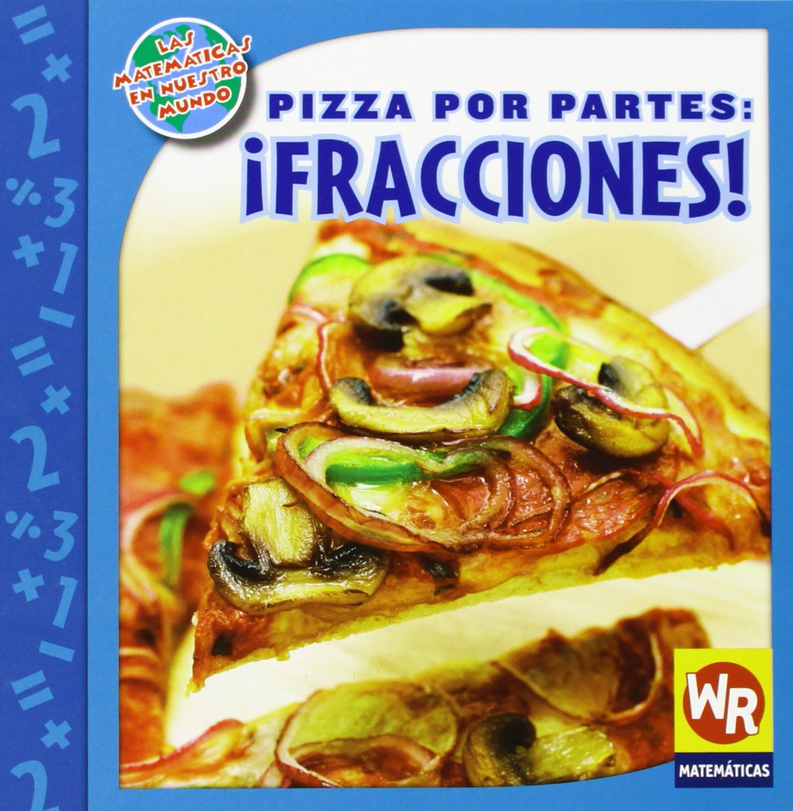 Download Pizza por partes: fracciones! / Pizza Parts: Fractions (Las matematicas en nuestro mundo, Nivel 3 / Math in Our World, Level 3) (Spanish Edition) PDF
