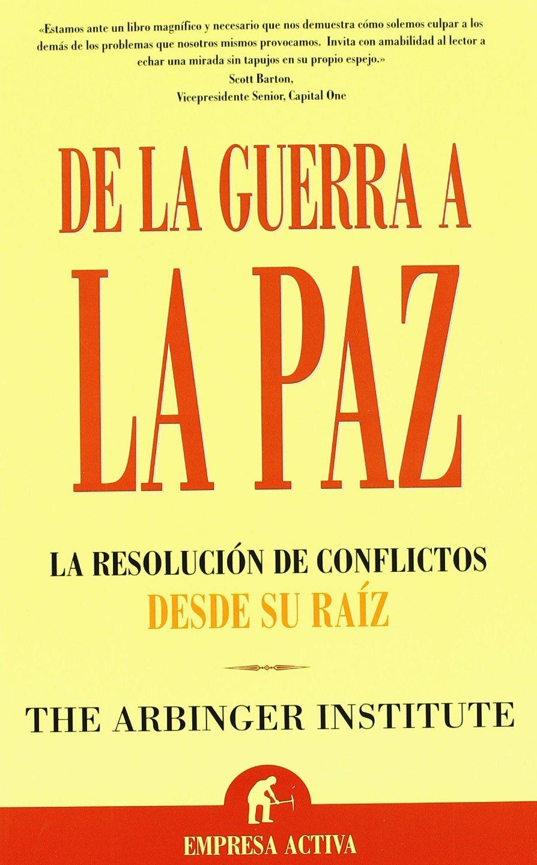 De La Guerra a La Paz/ Anatomy of Peace: La Resolucion De Conflictos ...