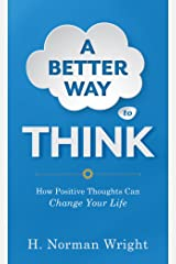 A Better Way to Think: Using Positive Thoughts to Change Your Life Kindle Edition