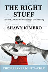 The Right Stuff: Gear and Attitudes for Trophy Light Tackle Fishing Kindle Edition
