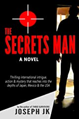 The Secrets Man: A deadly thriller of intrigue deep inside Japan, Mexico & the USA Kindle Edition