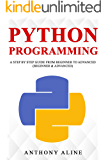 Python Programming: A Step By Step Guide from Beginner to Advanced (Beginner & Advanced)