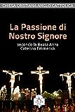La Passione di Nostro Signore secondo la Beata Anna Caterina Emmerick (I doni della Chiesa)