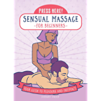 Press Here! Sensual Massage for Beginners: Your Guide to Pleasure and Intimacy (English Edition)