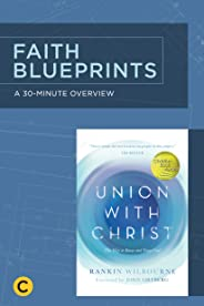A 30-Minute Overview of Union with Christ: The Way to Know and Enjoy God (Faith Blueprints)