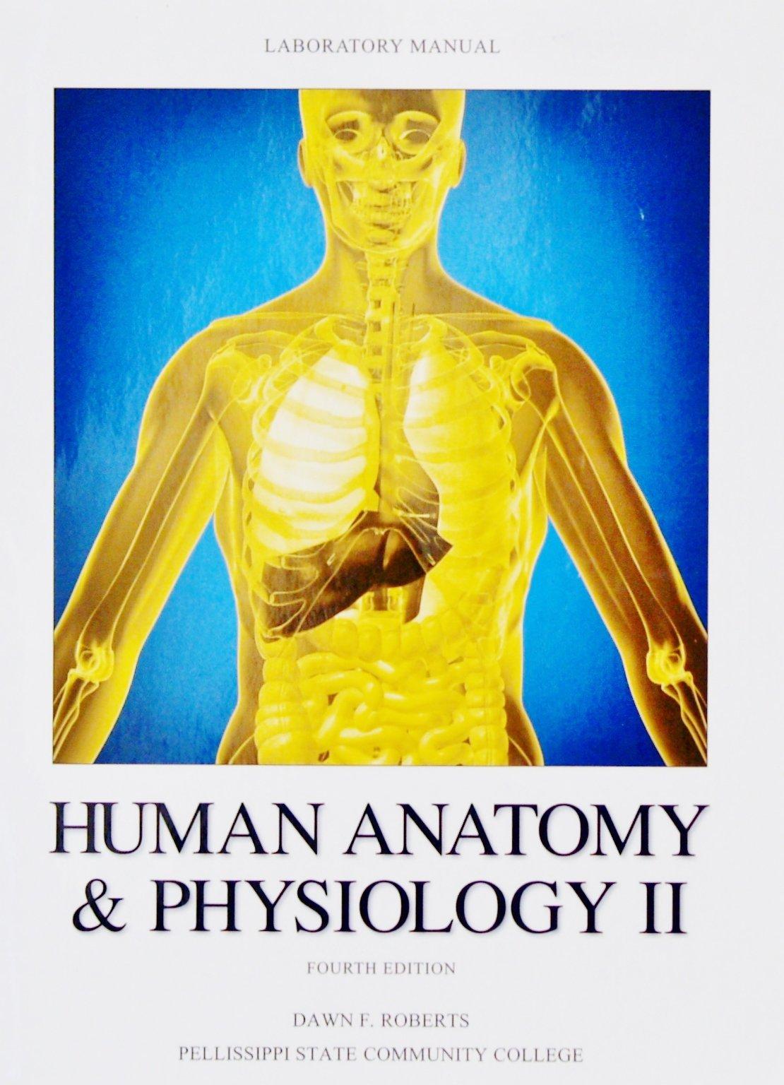 Human Anatomy & Physiology II Fourth Edition Laboratory Manual Pellissippi  State Community College: Dawn F. Roberts: 9781599846439: Amazon.com: Books