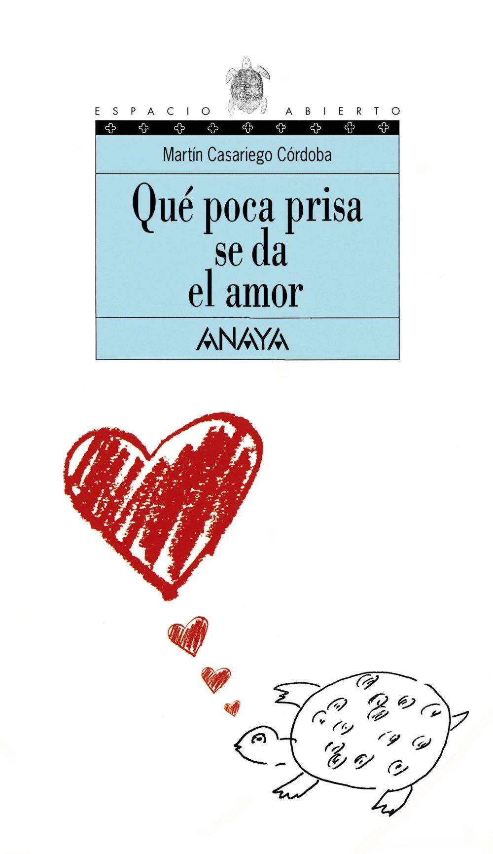Qué poca prisa se da el amor Literatura Juvenil A Partir De 12 Años - Espacio Abierto: Amazon.es: Martín Casariego Córdoba: Libros