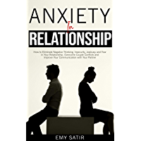 Anxiety in Relationship: How to Eliminate Negative Thinking, Insecurity, Jealousy and Fear in Your Relationship. Overcome Couple Conflicts and Improve ... with Your Partner (English Edition)