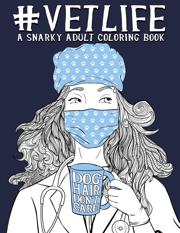 Amazon Com Vet Life A Snarky Adult Coloring Book