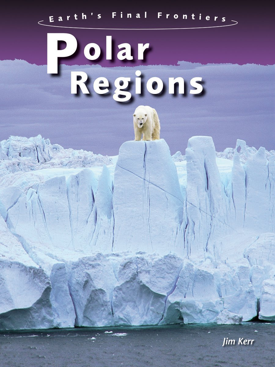 Download Polar Regions (Earth's Final Frontiers) pdf