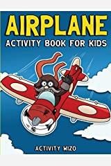 Airplane Activity Book For Kids: Coloring, Dot to Dot, Mazes, and More for Ages 4-8 (Fun Activities for Kids) Paperback