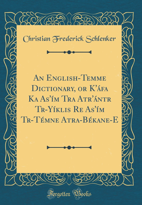An English-Temme Dictionary, or K'áfa Ka As'ím Tra Atr'ántr Trḁ-Yíṅklis̆ Re̲ As'ím Trḁ-Témne̲ Atra-Békane-E (Classic Reprint) PDF