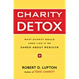 Charity Detox: What Charity Would Look Like If We Cared About Results