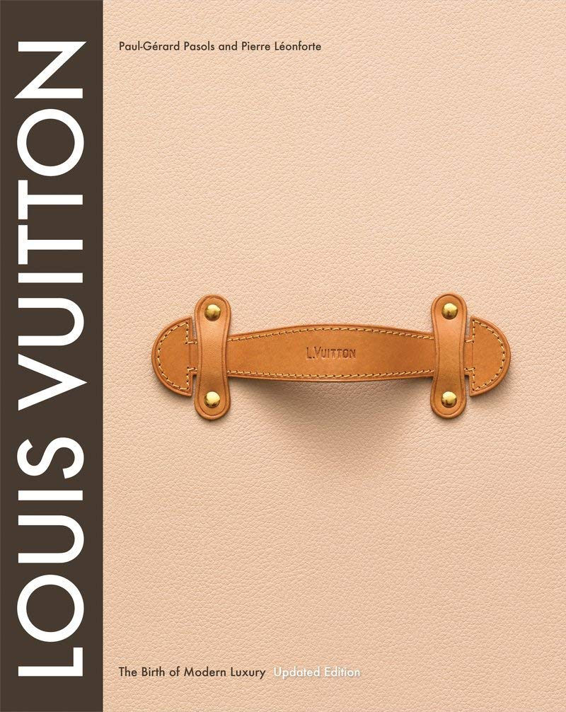 Louis Vuitton: The Birth of Modern Luxury Updated Edition by Harry N Abrams