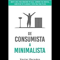 De consumista a minimalista: Breve guía para ordenar tu casa, cambiar tus hábitos, aumentar tu felicidad y vivir una…