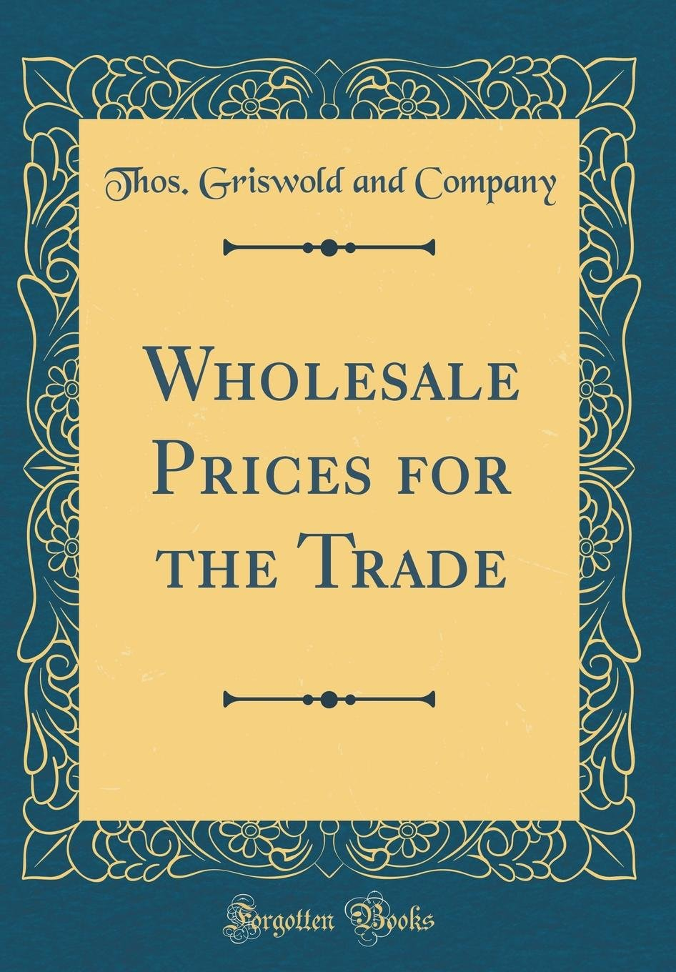 Wholesale Prices for the Trade (Classic Reprint) PDF