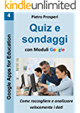Quiz e sondaggi con Moduli Google: come raccogliere e analizzare velocemente i dati (Google Apps for Education Vol. 4)