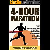 The 4-Hour Marathon: The Bulletproof Guide to Running A Sub 4-Hr Marathon