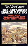 The New Grove Twentieth-century English Masters: Elgar, Delius, Vaughan Williams, Holst, Walton, Tippett, Britten (New Grove Composer Biography)