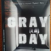 Gray Day: My Undercover Mission to Expose America's First Cyber Spy Kindle Edition