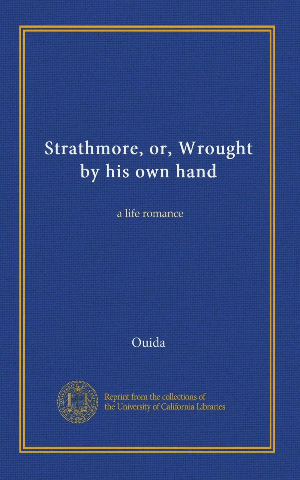 Read Online Strathmore, or, Wrought by his own hand: a life romance pdf epub