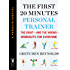 The First 20 Minutes Personal Trainer: The Right--and the Wrong--Workouts for Everyone (A Penguin Special from Hudson S treet Press) (e-Initial)