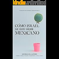 CÓMO ISRAEL ME HIZO MEJOR MEXICANO: Historias de 6 autores (Spanish Edition)