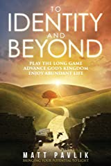 To Identity and Beyond: Play the Long Game, Advance God's Kingdom, Enjoy Abundant Life Paperback
