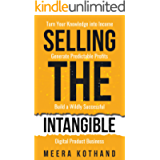 Selling The Intangible : Turn Your Knowledge into Income. Generate Predictable Profits. Build a Wildly Successful…