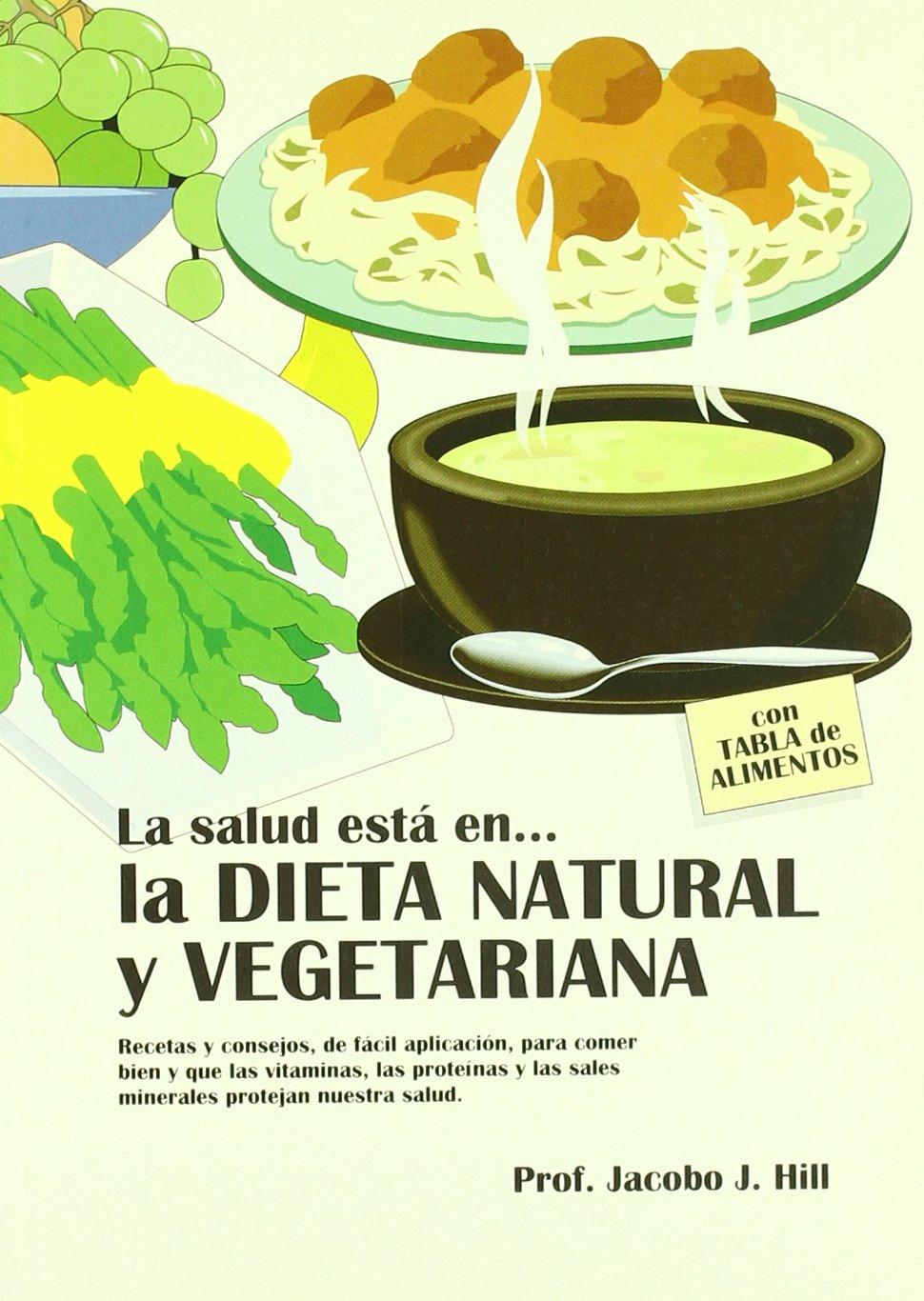 La dieta natural y vegetariana: Amazon.es: Hill, Jacobo: Libros