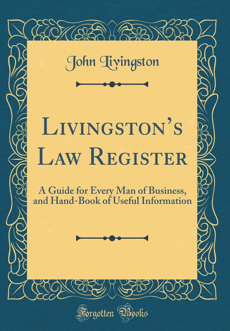 Livingston's Law Register: A Guide for Every Man of Business, and Hand-Book of Useful Information (Classic Reprint) pdf
