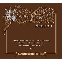 And Glory Shone Around: Early American Carols