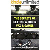 Animation: The Secrets Of Getting A Job In Vfx & Games: Detailed Step-By-Step Methods From First Hand Experience (English Edition)