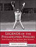 Legends of the Philadelphia Phillies: Steve Carlton, Tug McGraw, Mike Schmidt, and Other Phillies Stars (Legends of the Team)
