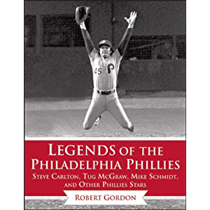 Legends of the Philadelphia Phillies: Steve Carlton, Tug McGraw, Mike Schmidt, and Other Phillies Stars (Legends of the…