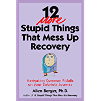 12 More Stupid Things That Mess Up Recovery: Navigating Common Pitfalls on Your Sobriety Journey (Berger 12)