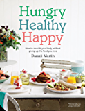 Hungry Healthy Happy: How to nourish your body without giving up the foods you love