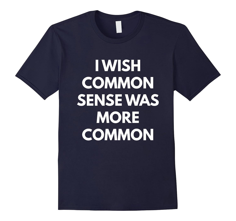 Womens Wish Common Sense t shirt-Samdetee