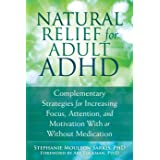 Natural Relief for ADHD: Complementary Strategies for Increasing Focus, Attention, and Motivation With or Without Medication