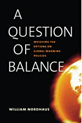 A Question of Balance: Weighing the Options on Global Warming Policies Kindle Edition