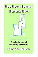 BeeBoo Helps BunnyBot: A robotic tale of listening to friends (The Robotic Adventures of BeeBoo Book 2) Kindle Edition