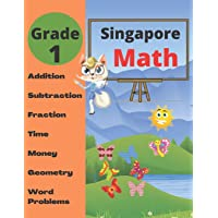 Singapore Math Grade 1: Math Workbook Grade 1 (Addition, Subtraction, Comparing Numbers, Fraction, Measurement, Time…