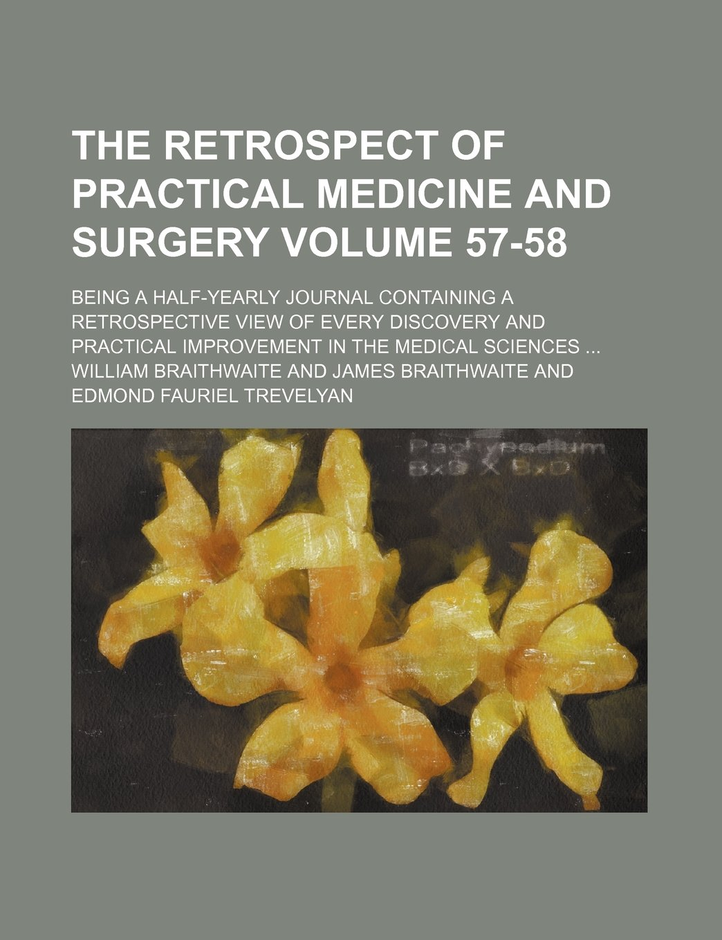 The Retrospect of practical medicine and surgery Volume 57-58; being a half-yearly journal containing a retrospective view of every discovery and practical ...